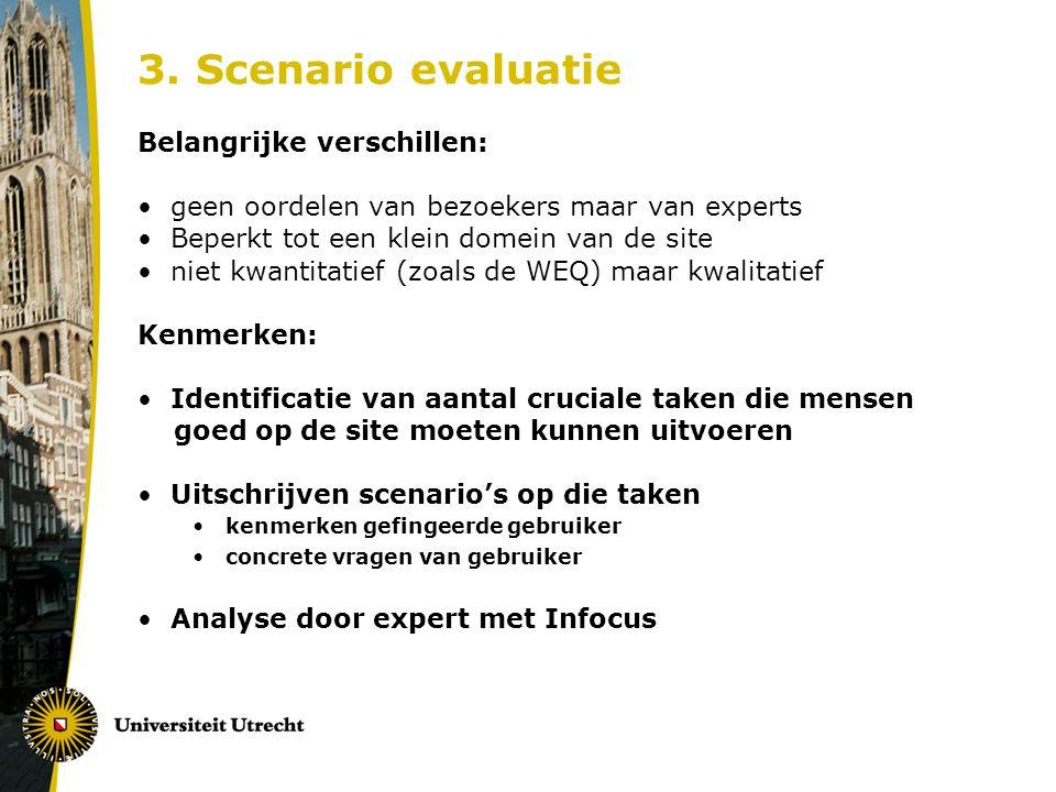3. Scenario evaluatie Belangrijke verschillen: geen oordelen van bezoekers maar van experts Beperkt tot een klein domein van de site niet kwantitatief