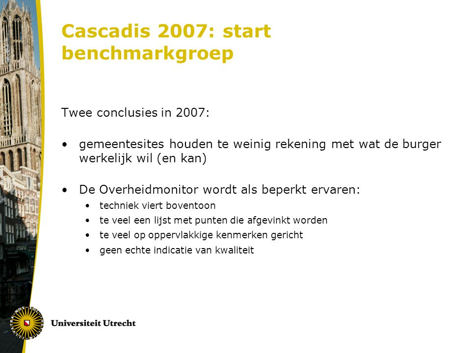 Cascadis 2007: start benchmarkgroep Twee conclusies in 2007: gemeentesites houden te weinig rekening met wat de burger werkelijk wil (en kan) De Overh
