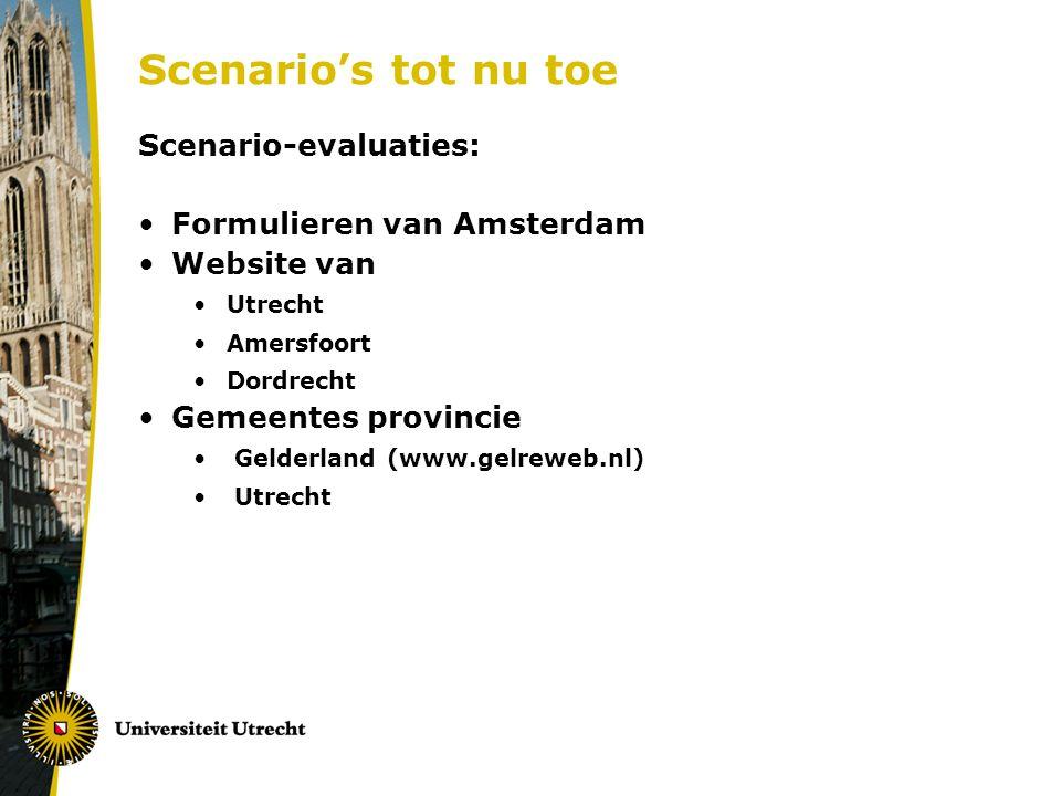 Scenario's tot nu toe Scenario-evaluaties: Formulieren van Amsterdam Website van Utrecht Amersfoort Dordrecht Gemeentes provincie Gelderland (www.gelr
