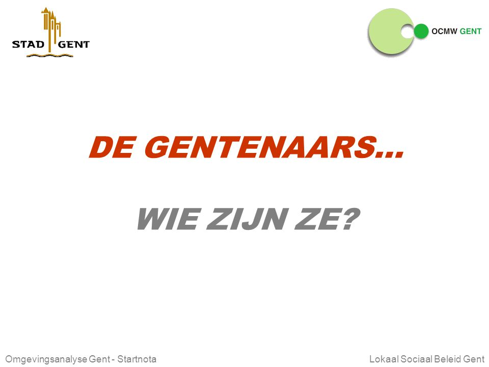 Omgevingsanalyse Gent - Startnota Lokaal Sociaal Beleid Gent OA LSB GENT doel Deze omgevingsanalyse dient als basis voor de te nemen strategische keuz