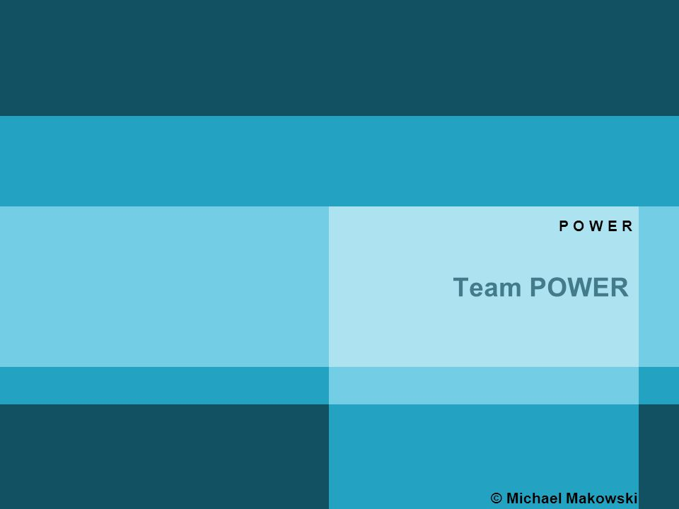 Team POWER © Michael Makowski P O W E R