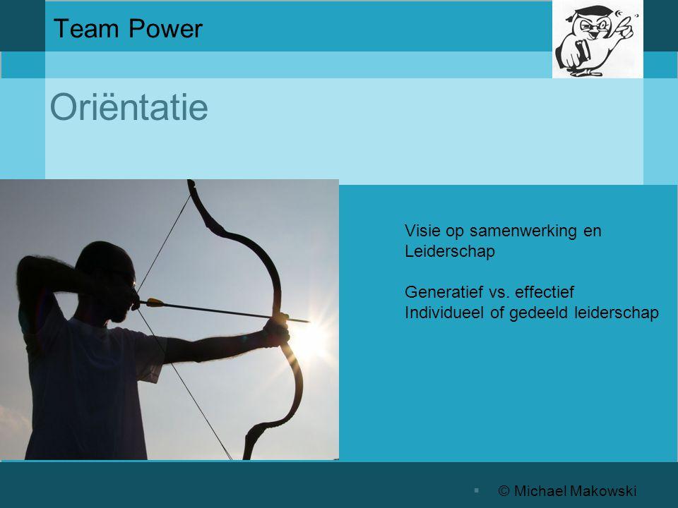 Oriëntatie  © Michael Makowski Team Power Visie op samenwerking en Leiderschap Generatief vs.