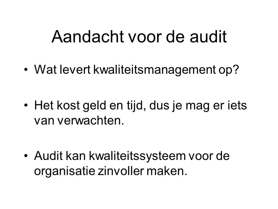 Aandacht voor de audit Wat levert kwaliteitsmanagement op? Het kost geld en tijd, dus je mag er iets van verwachten. Audit kan kwaliteitssysteem voor