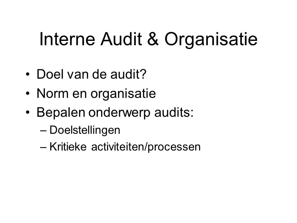 Interne Audit & Organisatie Doel van de audit.