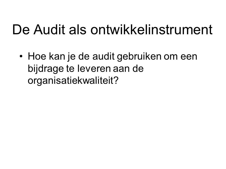 De Audit als ontwikkelinstrument Hoe kan je de audit gebruiken om een bijdrage te leveren aan de organisatiekwaliteit