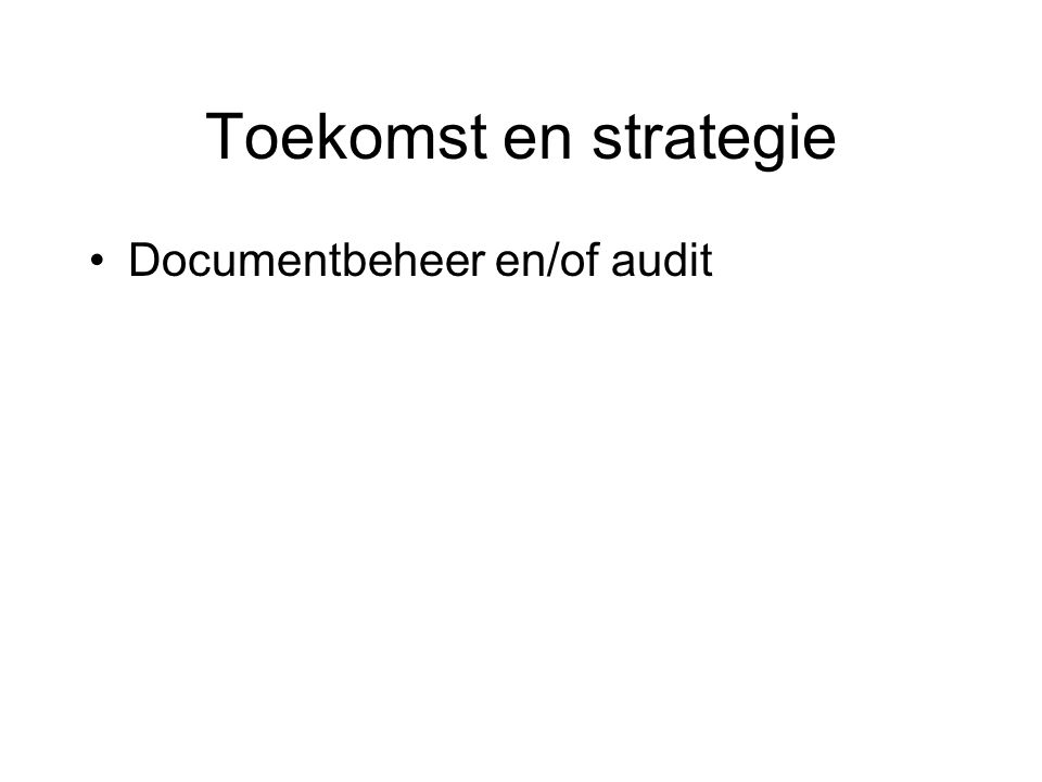 Toekomst en strategie Documentbeheer en/of audit