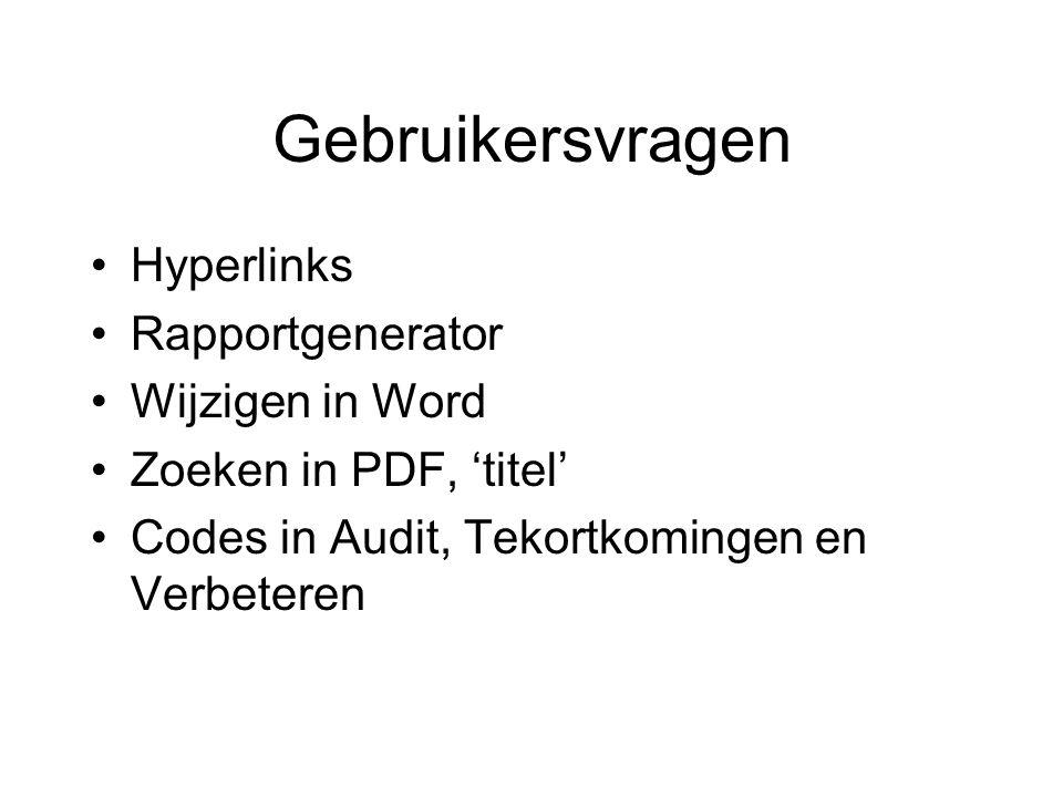 Gebruikersvragen Hyperlinks Rapportgenerator Wijzigen in Word Zoeken in PDF, 'titel' Codes in Audit, Tekortkomingen en Verbeteren