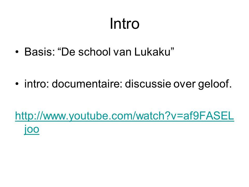 "Intro Basis: ""De school van Lukaku"" intro: documentaire: discussie over geloof. http://www.youtube.com/watch?v=af9FASEL joo"