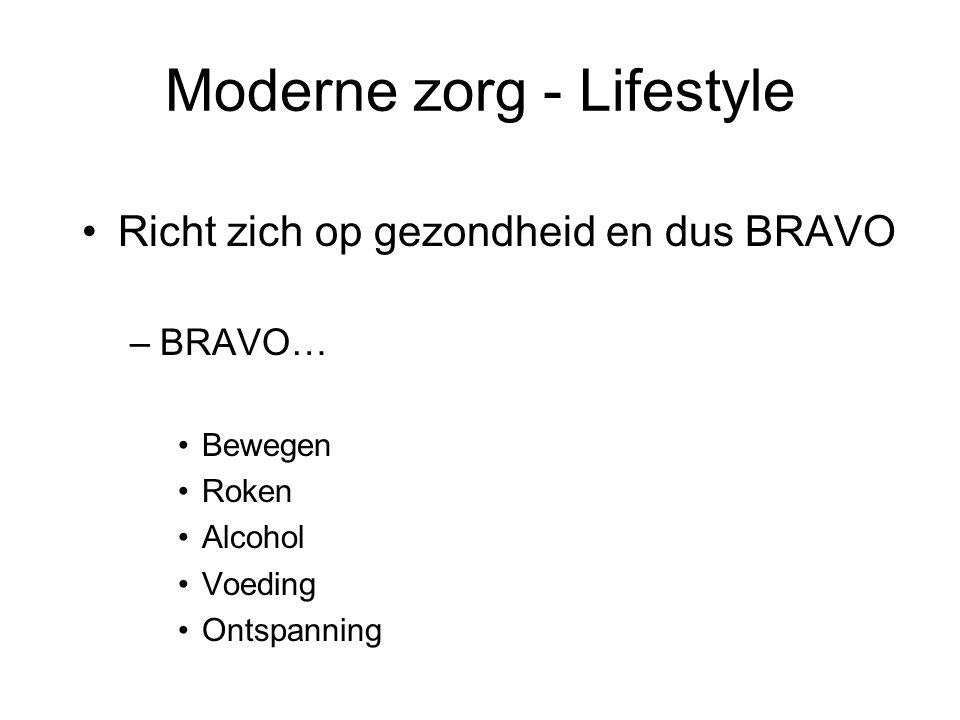 Moderne zorg - Lifestyle Problemen Bravo Bewegen –50% NL voldoet niet aan norm Gezond Bewegen »5x per week 30 minuten is norm (= 2% van je leven!!!) Roken –28% van de volwassenen rookt nog steeds Alcohol –10-12% medewerkers drinkt overmatig (>3EH/dag) Voeding –Minstens 40-50% eet ongezond (RIVM) Ontspanning –25% ervaart te veel stress