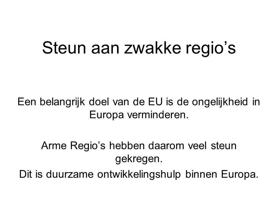 Steun aan zwakke regio's Een belangrijk doel van de EU is de ongelijkheid in Europa verminderen.