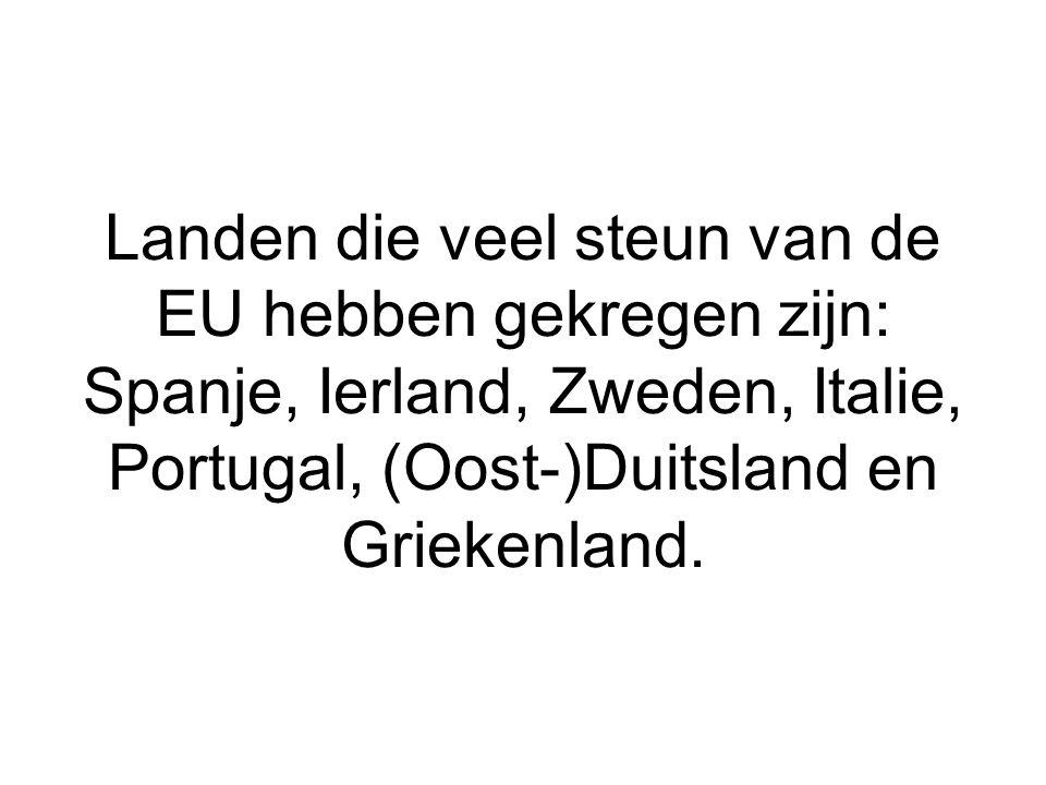 Landen die veel steun van de EU hebben gekregen zijn: Spanje, Ierland, Zweden, Italie, Portugal, (Oost-)Duitsland en Griekenland.
