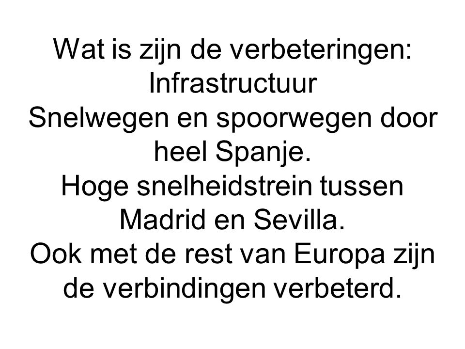 Wat is zijn de verbeteringen: Infrastructuur Snelwegen en spoorwegen door heel Spanje.