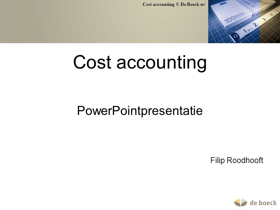 Cost accounting © De Boeck nv 92 Voorbeeld stukproductie Kostensoorten Direct materiaal (D) 6.250 Directe arbeid (D) 1.750 Stikgaren (I) 50 Afschrijvingen (I) 5.000 Loon zaakvoerder (I) 1.000 Verwarming + verlichting (I) 250 Kostendragers stof (m²) arbeidsurenmachine-uren B1 30 17 20 B2 25 14 15 B3 20 10 14 B4 40 23 21 B5 10 6 10 Totaal 125 70 80 stof: 50 EUR/m² arbeid: 25 EUR/uur