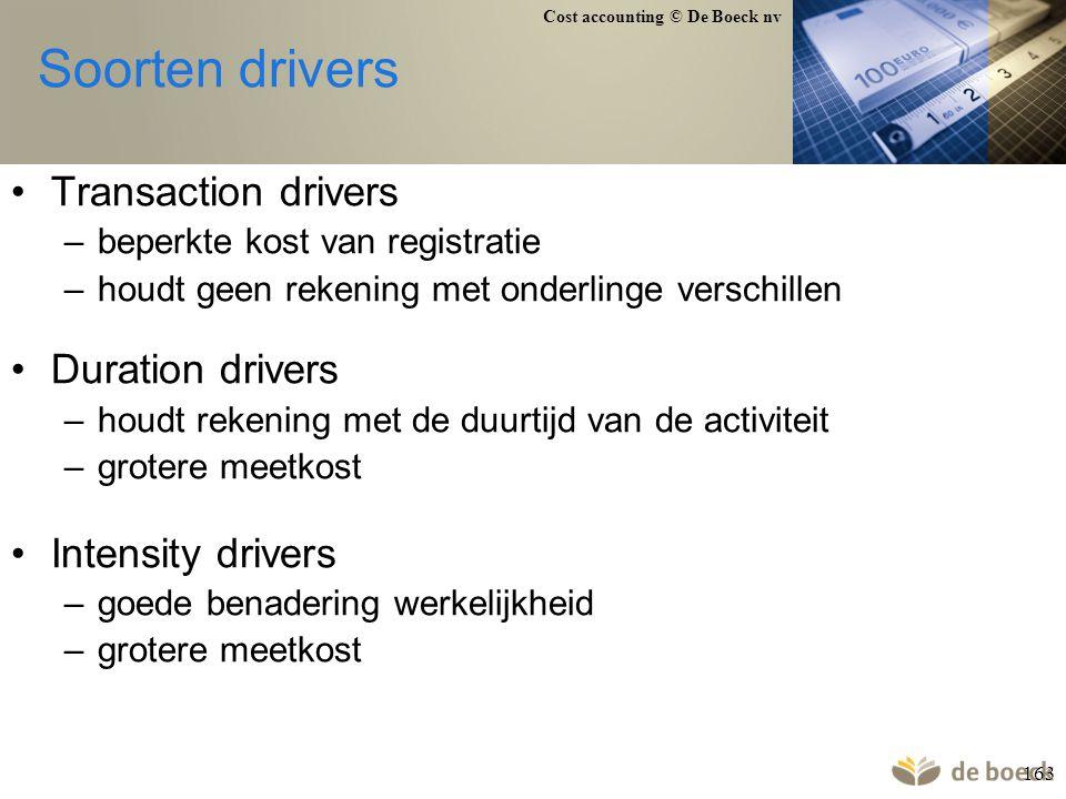 Cost accounting © De Boeck nv 163 Soorten drivers Transaction drivers –beperkte kost van registratie –houdt geen rekening met onderlinge verschillen D