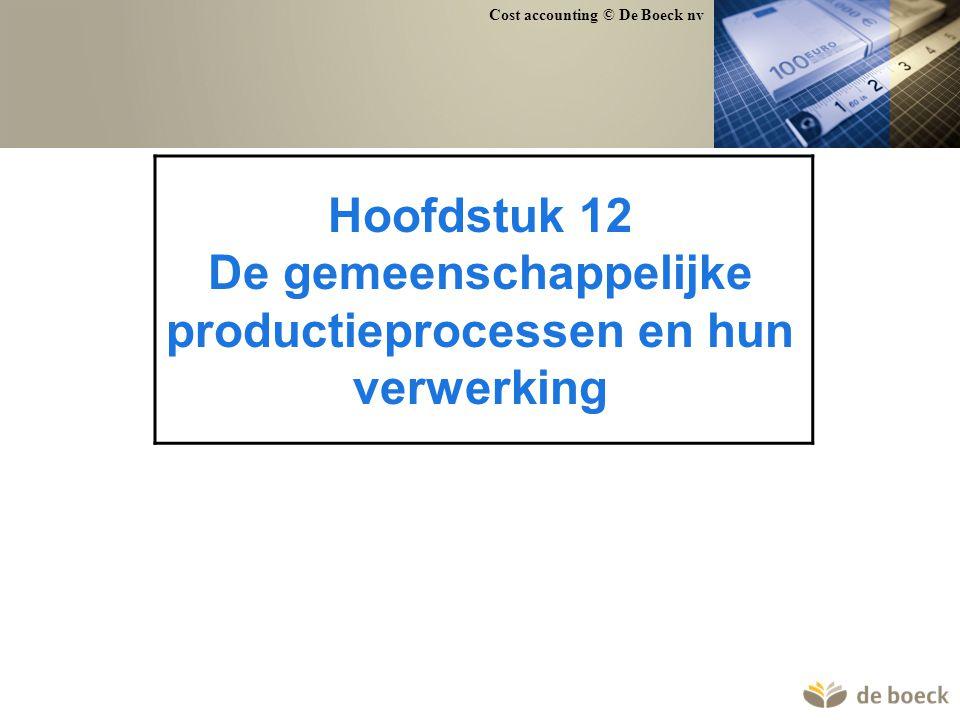 Cost accounting © De Boeck nv Hoofdstuk 12 De gemeenschappelijke productieprocessen en hun verwerking