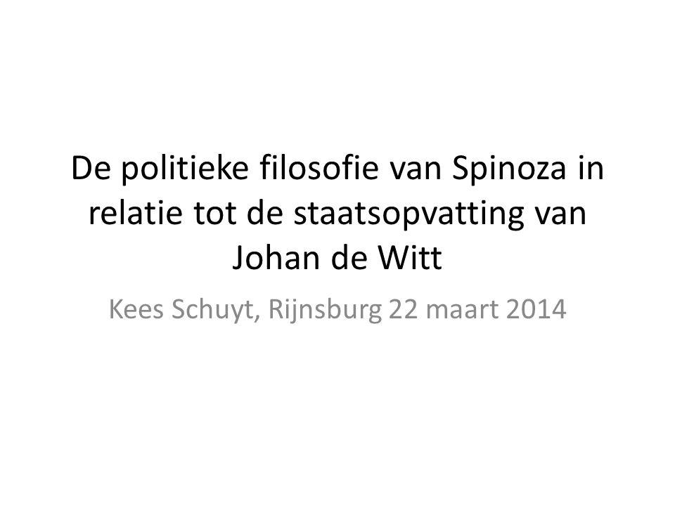 De politieke filosofie van Spinoza in relatie tot de staatsopvatting van Johan de Witt Kees Schuyt, Rijnsburg 22 maart 2014