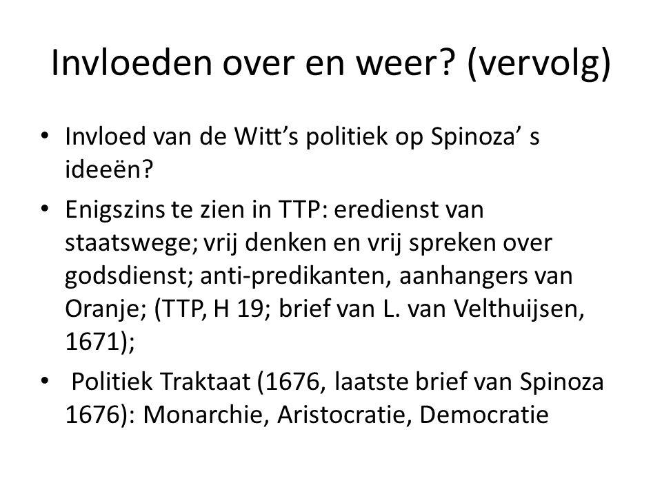 Invloeden over en weer? (vervolg) Invloed van de Witt's politiek op Spinoza' s ideeën? Enigszins te zien in TTP: eredienst van staatswege; vrij denken