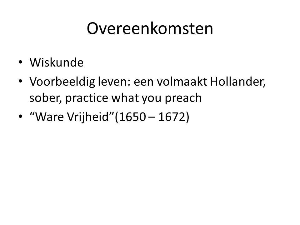 """Overeenkomsten Wiskunde Voorbeeldig leven: een volmaakt Hollander, sober, practice what you preach """"Ware Vrijheid""""(1650 – 1672)"""