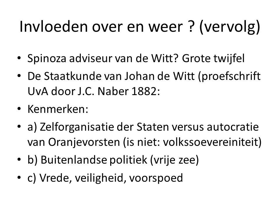 Invloeden over en weer ? (vervolg) Spinoza adviseur van de Witt? Grote twijfel De Staatkunde van Johan de Witt (proefschrift UvA door J.C. Naber 1882: