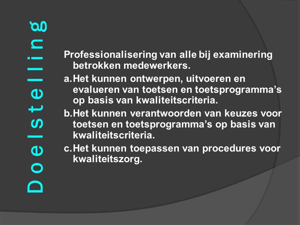 D o e l s t e l l i n g Professionalisering van alle bij examinering betrokken medewerkers.