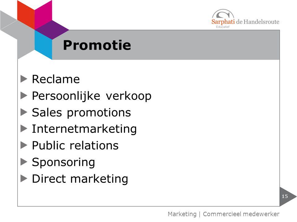 Reclame Persoonlijke verkoop Sales promotions Internetmarketing Public relations Sponsoring Direct marketing 15 Marketing | Commercieel medewerker Pro