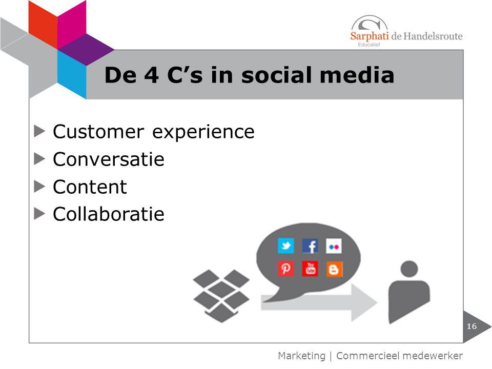 Customer experience Conversatie Content Collaboratie 16 Marketing | Commercieel medewerker De 4 C's in social media