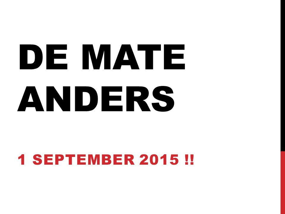 DE MATE ANDERS 1 SEPTEMBER 2015 !!