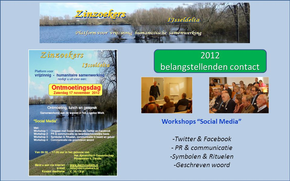 2012 belangstellenden contact Workshops Social Media -Twitter & Facebook - PR & communicatie -Symbolen & Rituelen -Geschreven woord