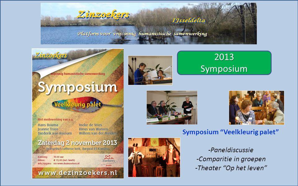 """2013Symposium Symposium """"Veelkleurig palet"""" -Paneldiscussie -Comparitie in groepen -Theater """"Op het leven"""""""
