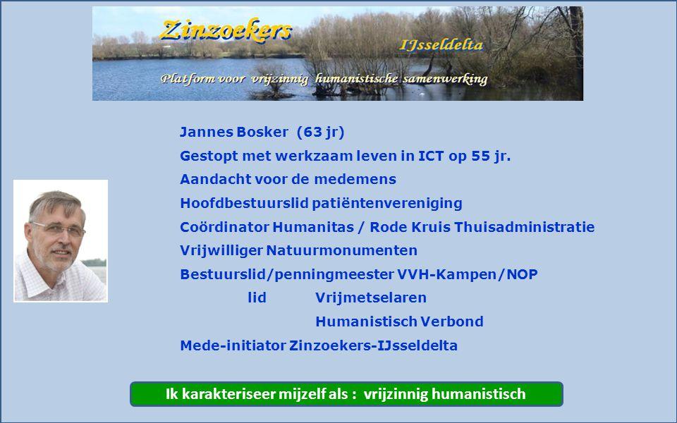 Jannes Bosker (63 jr) Gestopt met werkzaam leven in ICT op 55 jr. Aandacht voor de medemens Hoofdbestuurslid patiëntenvereniging Coördinator Humanitas