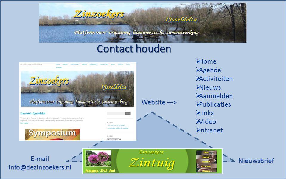 Contact houden  Home  Agenda  Activiteiten  Nieuws  Aanmelden  Publicaties  Links  Video  Intranet Website ---> E-mailinfo@dezinzoekers.nl Nieuwsbrief