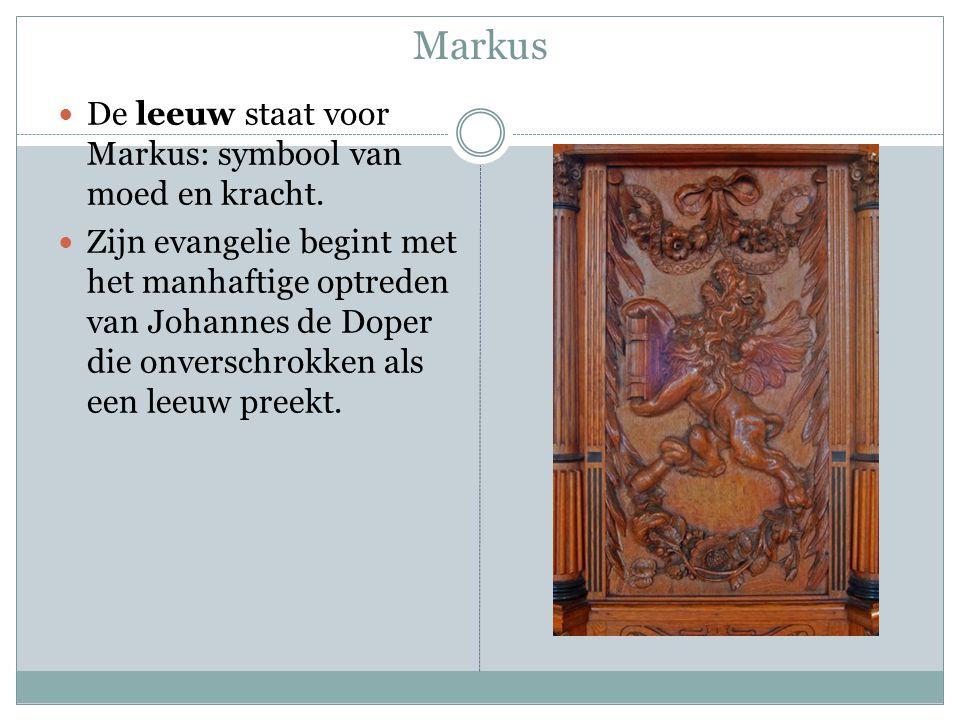 Markus De leeuw staat voor Markus: symbool van moed en kracht. Zijn evangelie begint met het manhaftige optreden van Johannes de Doper die onverschrok