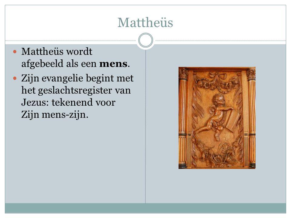 Mattheüs Mattheüs wordt afgebeeld als een mens. Zijn evangelie begint met het geslachtsregister van Jezus: tekenend voor Zijn mens-zijn.