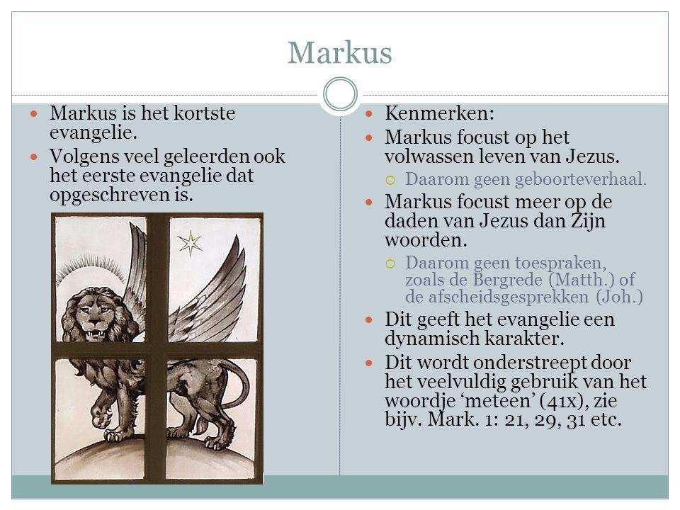 Markus Markus is het kortste evangelie. Volgens veel geleerden ook het eerste evangelie dat opgeschreven is. Kenmerken: Markus focust op het volwassen