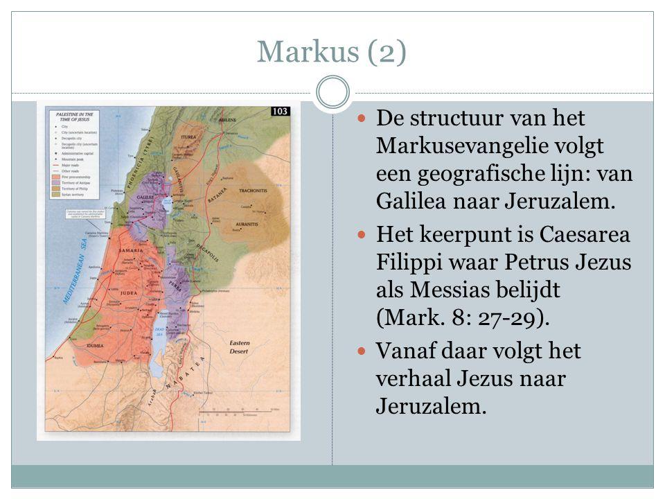 Markus (2) De structuur van het Markusevangelie volgt een geografische lijn: van Galilea naar Jeruzalem. Het keerpunt is Caesarea Filippi waar Petrus