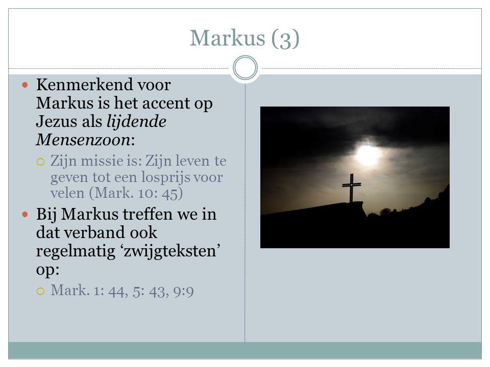 Markus (3) Kenmerkend voor Markus is het accent op Jezus als lijdende Mensenzoon:  Zijn missie is: Zijn leven te geven tot een losprijs voor velen (Mark.