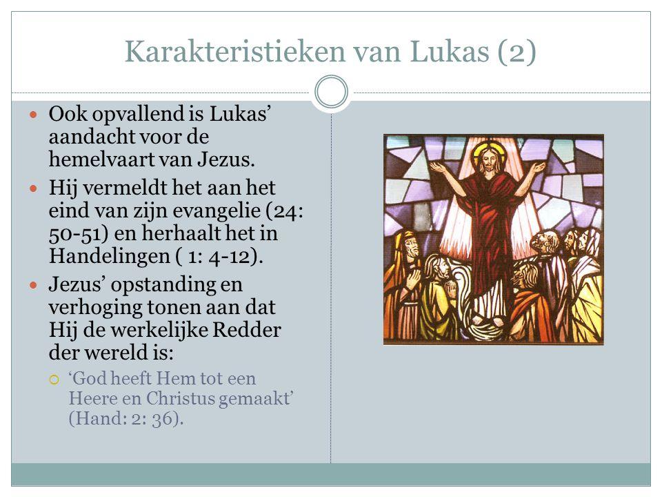 Karakteristieken van Lukas (2) Ook opvallend is Lukas' aandacht voor de hemelvaart van Jezus. Hij vermeldt het aan het eind van zijn evangelie (24: 50