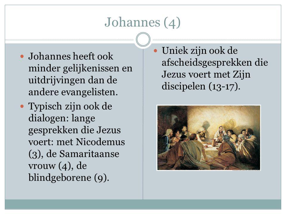 Johannes (4) Johannes heeft ook minder gelijkenissen en uitdrijvingen dan de andere evangelisten. Typisch zijn ook de dialogen: lange gesprekken die J