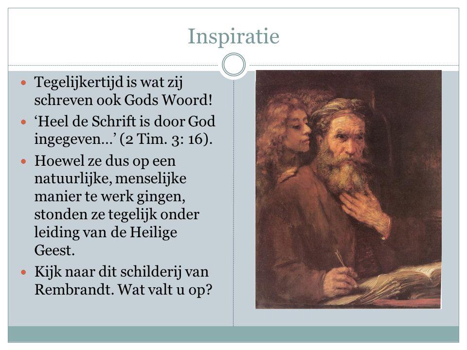 Inspiratie Tegelijkertijd is wat zij schreven ook Gods Woord! 'Heel de Schrift is door God ingegeven…' (2 Tim. 3: 16). Hoewel ze dus op een natuurlijk