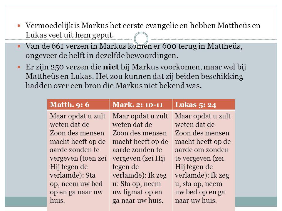 Vermoedelijk is Markus het eerste evangelie en hebben Mattheüs en Lukas veel uit hem geput. Van de 661 verzen in Markus komen er 600 terug in Mattheüs