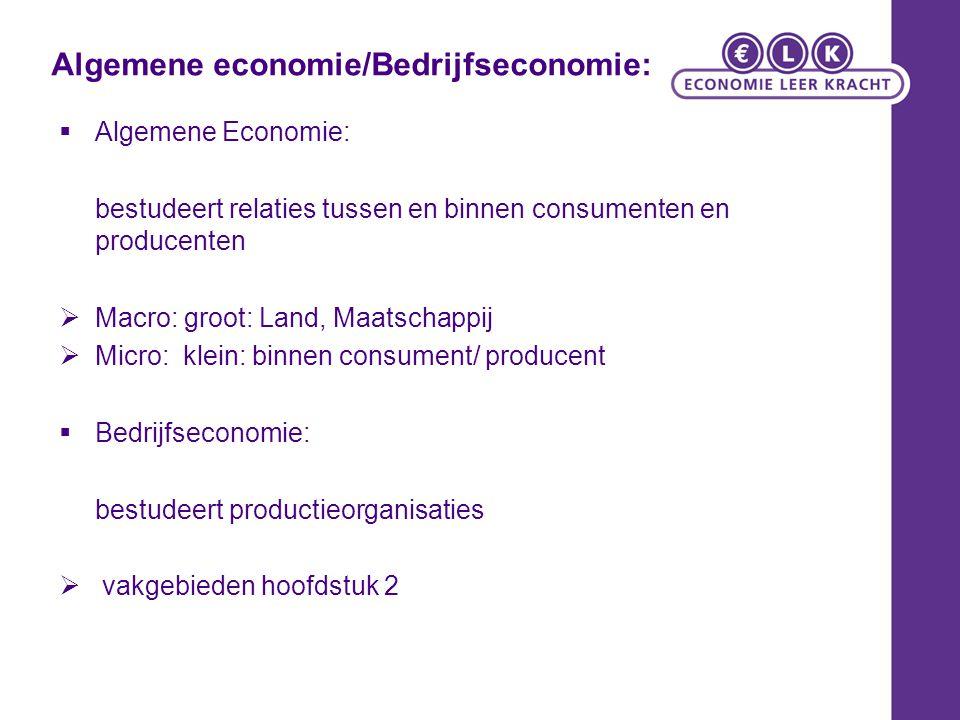 Algemene economie/Bedrijfseconomie:  Algemene Economie: bestudeert relaties tussen en binnen consumenten en producenten  Macro: groot: Land, Maatsch