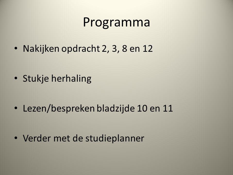 Programma Nakijken opdracht 2, 3, 8 en 12 Stukje herhaling Lezen/bespreken bladzijde 10 en 11 Verder met de studieplanner