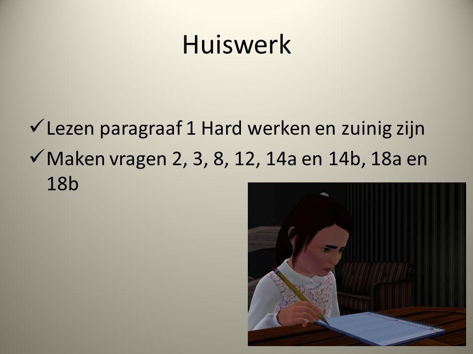 Huiswerk Lezen paragraaf 1 Hard werken en zuinig zijn Maken vragen 2, 3, 8, 12, 14a en 14b, 18a en 18b