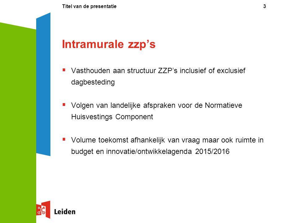 Intramurale zzp's  Vasthouden aan structuur ZZP's inclusief of exclusief dagbesteding  Volgen van landelijke afspraken voor de Normatieve Huisvestin