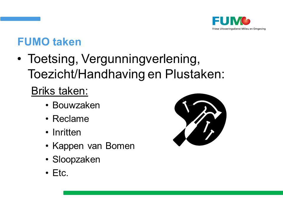 FUMO taken Toetsing, Vergunningverlening, Toezicht/Handhaving en Plustaken: Briks taken: Bouwzaken Reclame Inritten Kappen van Bomen Sloopzaken Etc.