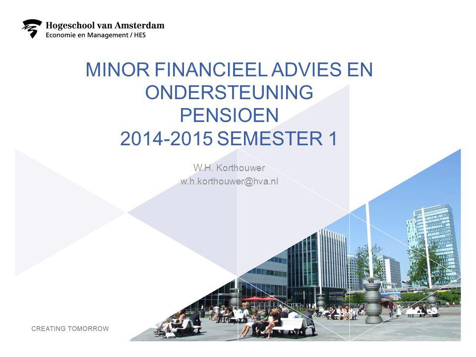 MINOR FINANCIEEL ADVIES EN ONDERSTEUNING PENSIOEN 2014-2015 SEMESTER 1 W.H. Korthouwer w.h.korthouwer@hva.nl 1