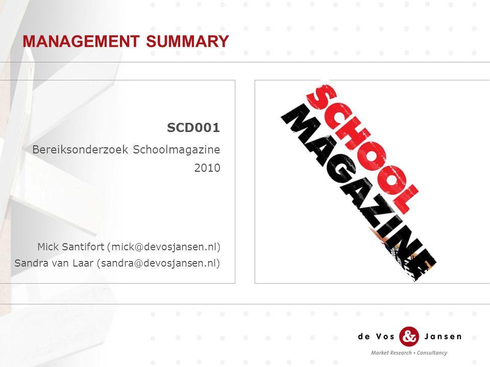 SCD001 Bereiksonderzoek Schoolmagazine 2010 Mick Santifort (mick@devosjansen.nl) Sandra van Laar (sandra@devosjansen.nl) MANAGEMENT SUMMARY