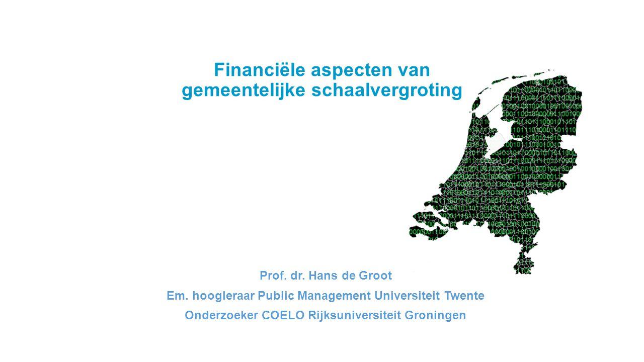 Financiële aspecten van gemeentelijke schaalvergroting Prof. dr. Hans de Groot Em. hoogleraar Public Management Universiteit Twente Onderzoeker COELO