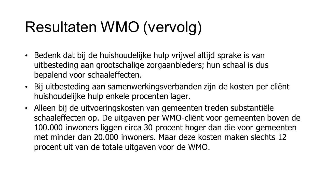 Resultaten WMO (vervolg) Bedenk dat bij de huishoudelijke hulp vrijwel altijd sprake is van uitbesteding aan grootschalige zorgaanbieders; hun schaal