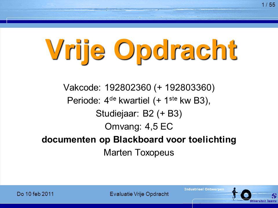 1 / 55 Vrije Opdracht Vakcode: 192802360 (+ 192803360) Periode: 4 de kwartiel (+ 1 ste kw B3), Studiejaar: B2 (+ B3) Omvang: 4,5 EC documenten op Blackboard voor toelichting Marten Toxopeus Do 10 feb 2011Evaluatie Vrije Opdracht